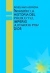 INVASIÓN: LA HISTORIA DEL PUEBLO Y EL IMPERIO JUZGADOS POR DIOS