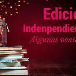 Edición independiente: algunas ventajas