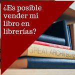 ¿Es posible vender tu libro en librerías?