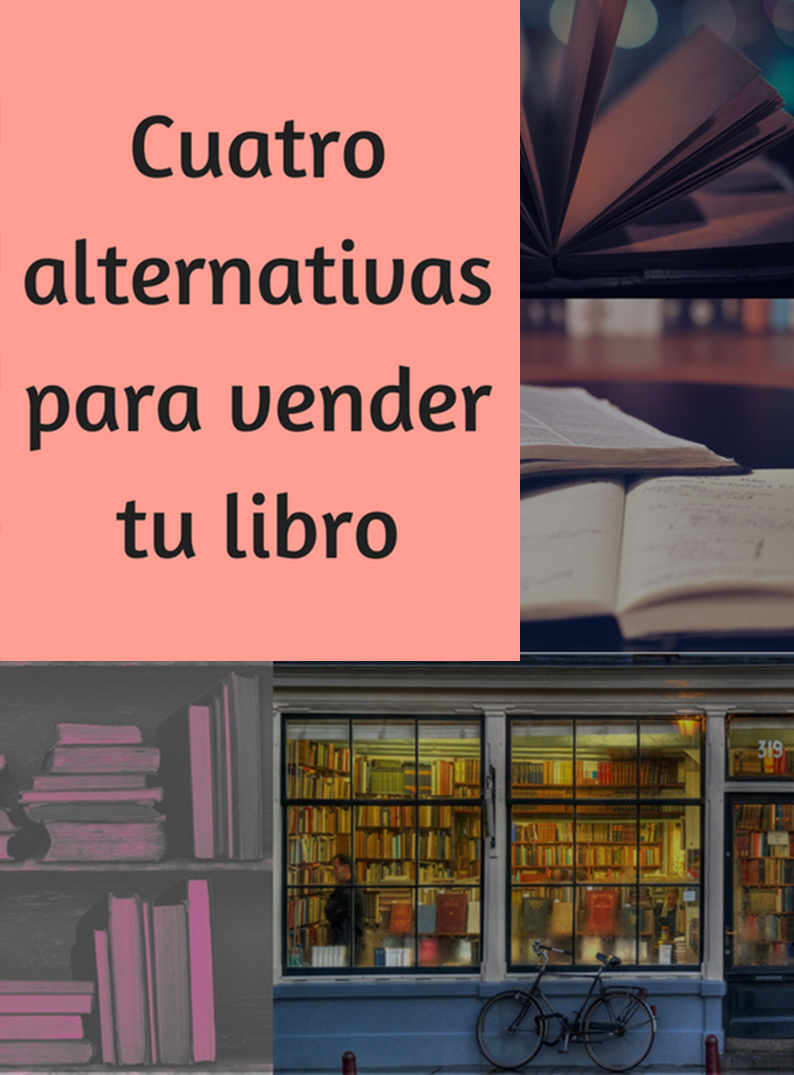 Vende tu libro: cuatro alternativas