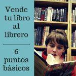 Seis puntos para vender tu libro a un librero