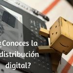 ¿Conoces la distribución digital?