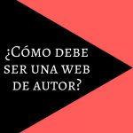 ¿Cómo debe ser una web de autor?