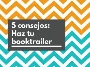 Haz tu booktrailer: 5 consejos básicos