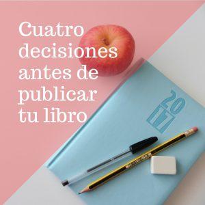 Cuatro decisiones clave antes de publicar tu libro