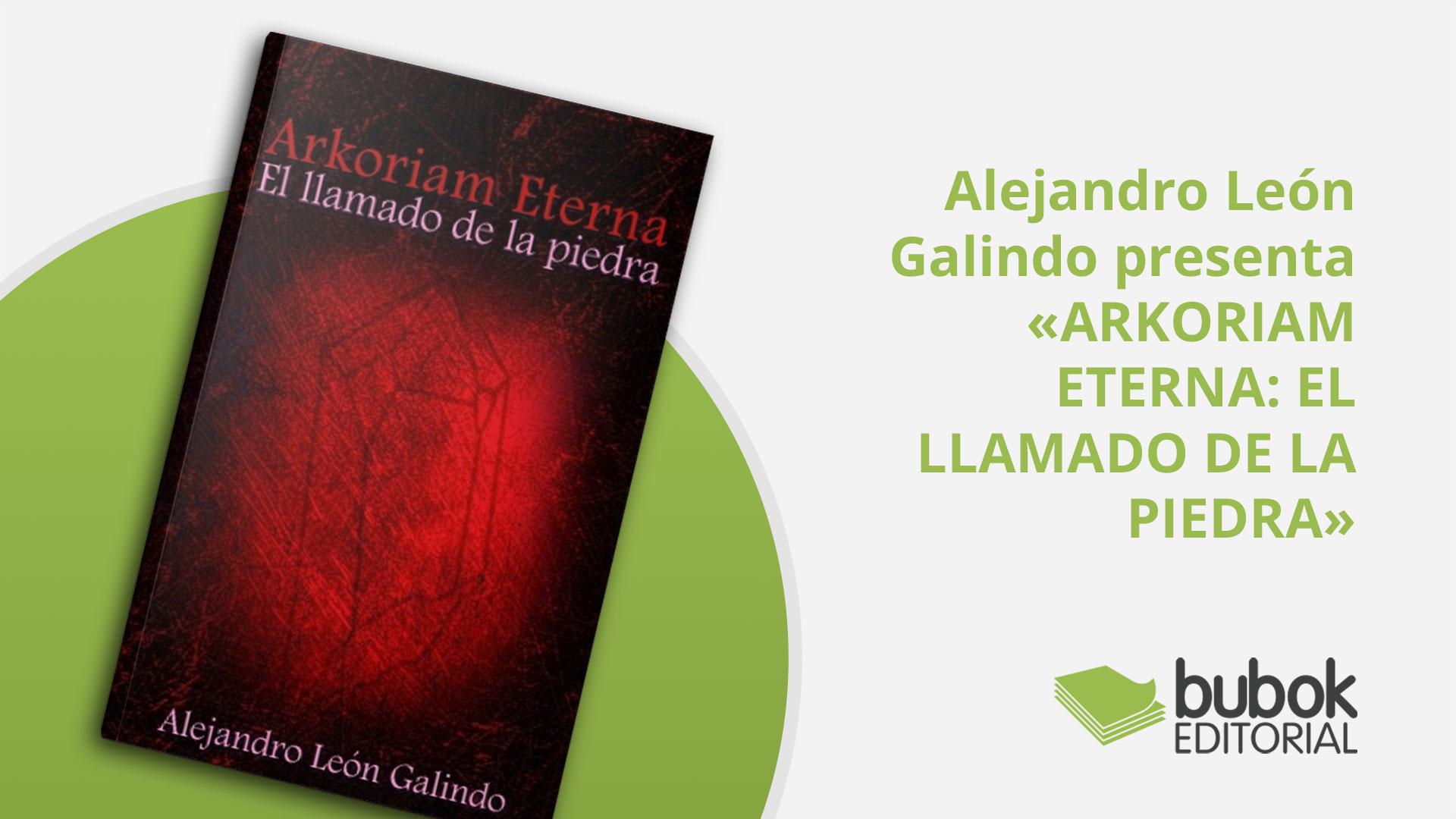 Alejandro León Galindo presenta«ARKORIAM ETERNA: EL LLAMADO DE LA PIEDRA»