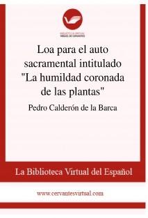 """Loa para el auto sacramental intitulado """"La humildad coronada de las plantas"""""""