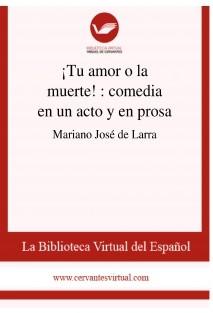 ¡Tu amor o la muerte! : comedia en un acto y en prosa