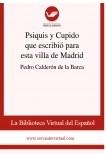 Psiquis y Cupido que escribió para esta villa de Madrid