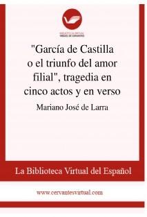 """""""García de Castilla o el triunfo del amor filial"""", tragedia en cinco actos y en verso"""