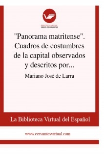 """""""Panorama matritense"""". Cuadros de costumbres de la capital observados y descritos por un Curioso Parlante. Artículo primero"""