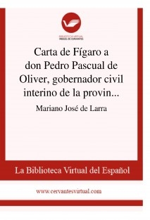 Carta de Fígaro a don Pedro Pascual de Oliver, gobernador civil interino de la provincia de Zamora