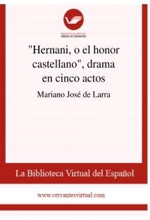 """""""Hernani, o el honor castellano"""", drama en cinco actos"""