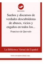 Sueños y discursos de verdades descubridoras de abusos, vicios y engaños en todos los oficios y estados del mundo