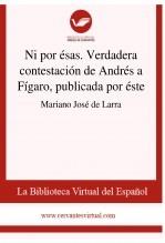 Libro Ni por ésas. Verdadera contestación de Andrés a Fígaro, publicada por éste, autor Biblioteca Virtual Miguel de Cervantes