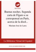 Libro Buenas noches. Segunda carta de Fígaro a su corresponsal en París, acerca de la disolución de las Cortes, y de otras varias cosas del día, autor Biblioteca Virtual Miguel de Cervantes