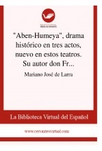 """Libro """"Aben-Humeya"""", drama histórico en tres actos, nuevo en estos teatros. Su autor don Francisco Martínez de la Rosa, autor Biblioteca Virtual Miguel de Cervantes"""