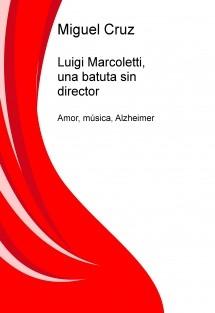 Luigi Marcoletti, una batuta sin director
