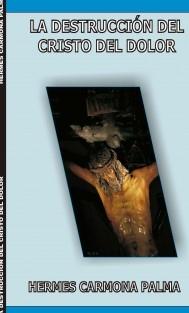 La Destruccion del Cristo del Dolor
