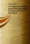 101 Negocios de Altas Ganancias que Puede Empezar con Poco o Sin Dinero.