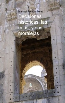 Decisiones históricas, las mías, y sus moralejas