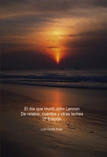 El día que murió John Lennon, De relatos, cuentos y otras leches 2ª Edición