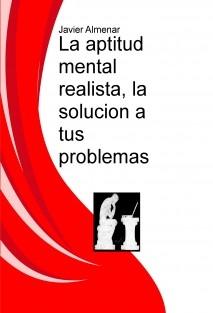 La aptitud mental realista, la solucion a tus problemas