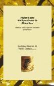 Higiene para Manipuladores de Alimentos. Manual básico para la industria alimentaria.