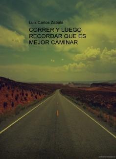CORRER Y LUEGO RECORDAR QUE ES MEJOR CAMINAR
