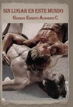 Libro SIN LUGAR EN ESTE MUNDO, autor German Ernesto Albornoz
