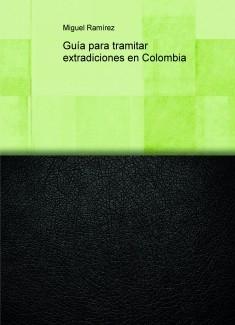 Guía para tramitar extradiciones en Colombia