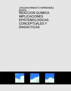 REACCION QUIMICA, IMPLICACIONES EPISTEMOLOGICAS, CONCEPTUALES Y DIADACTICAS