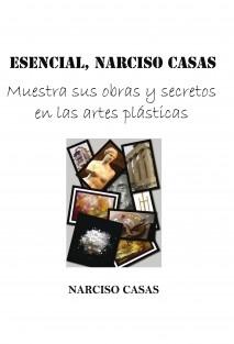 ESENCIAL, Narciso Casas - Muestra sus obras y secretos en las artes plasticas (Edición B/N)
