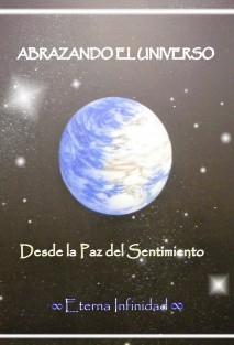 ABRAZANDO EL UNIVERSO Desde la Paz del Sentimiento