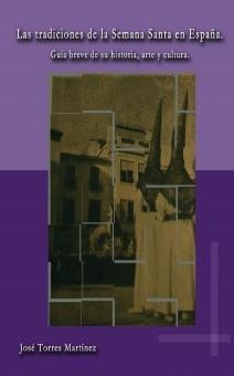 Las tradiciones de la Semana Santa en España. Guía breve de su historia, arte y cultura.