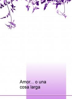 Amor... o una cosa larga