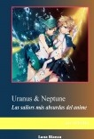 Uranus & Neptune: Las sailors más absurdas del anime