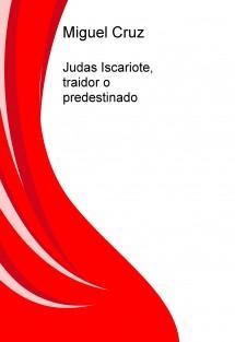 Judas Iscariote, traidor o predestinado
