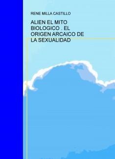 ALIEN EL MITO BIOLÓGICO , EL ORIGEN ARCAICO DE LA SEXUALIDAD