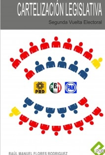 Cartelización Legislativa Mexicana Segunda Vuelta Electoral