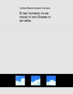 El ser humano no es moral ni con Dioses ni sin ellos