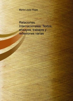 Relaciones Internacionales: Textos, ensayos, trabajos y reflexiones varias