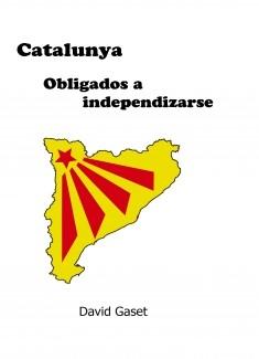 Catalunya. Obligados a independizarse