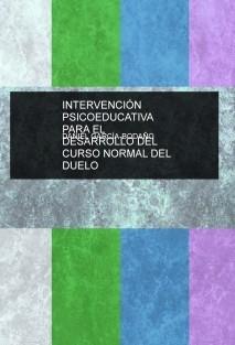 INTERVENCIÓN PSICOEDUCATIVA PARA EL DESARROLLO DEL CURSO NORMAL DEL DUELO