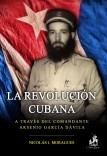 La Revolución cubana, a través del Comandante Arsenio García Dávila