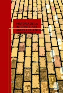 HISTORIA DE LA INTERNET POR ANGELA VALENTINA VIUCHE PINILA. 10-05