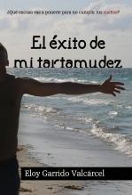 ELOY GARRIDO VALCARCEL. EL ÉXITO DE MI TARTAMUDEZ