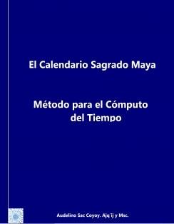 El Calendario Sagrado Maya - Método para el cálculo del tiempo