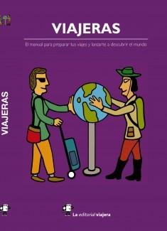 Viajeras. El manual para preparar tus viajes y lanzarte a descubrir el mundo.