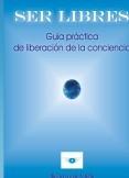 SER LIBRES Guia práctica de liberación de la conciencia